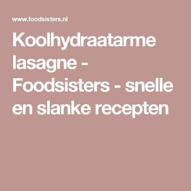Koolhydraatarme lasagne - Foodsisters - snelle en slanke recepten