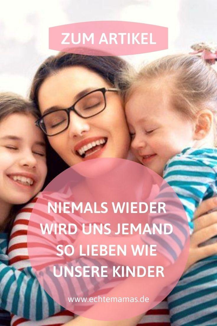 Niemals Wieder Wird Uns Jemand So Lieben Wie Unsere Kinder Echte Mamas Unsere Kinder Kindererziehung Kinder Wünsche