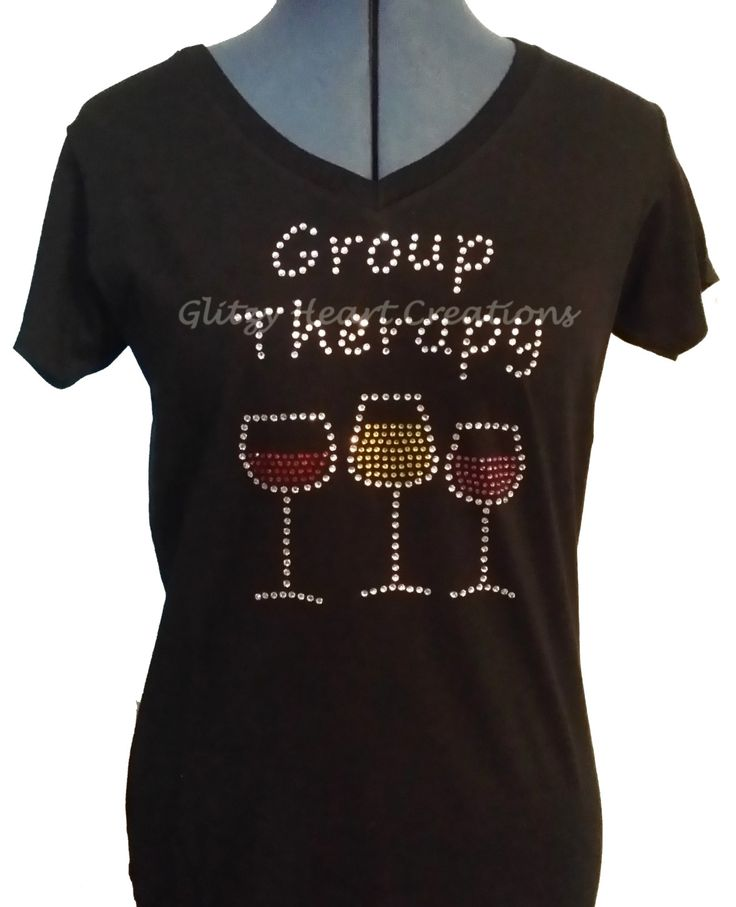 Group Therapy, Decorated Crystal Shirt, Heat tshirt, Wine Tee Shirt, Womens Tee, Wine Sparkle, Rhinestone Decorated shirt, V neck shirt, by GlitzyHeartCreations on Etsy