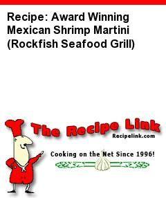 Recipe: Award Winning Mexican Shrimp Martini (Rockfish Seafood Grill) - Recipelink.com