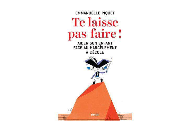 """6 principes pour aider efficacement un enfant face au harcèlement scolaire d'après Emmanuelle Piquet, auteur du livre """"Te laisse pas faire""""."""