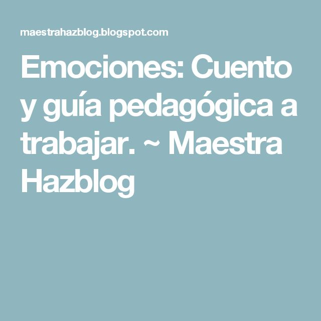 Emociones: Cuento y guía pedagógica a trabajar.  ~ Maestra Hazblog