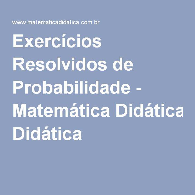 Exercícios Resolvidos de Probabilidade - Matemática Didática