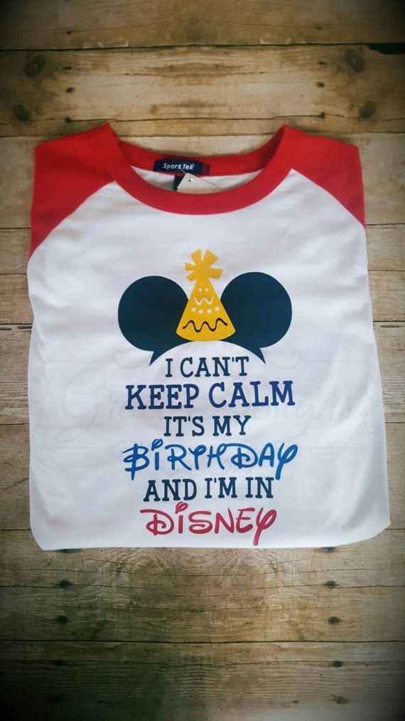 6e2d82eb9 Can't Keep Calm - It's my birthday in Disney - Adult Disney Birthday ...