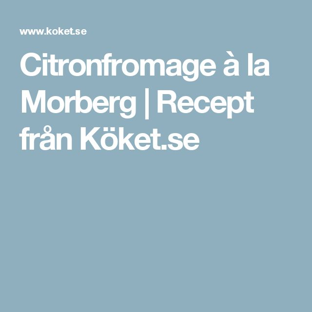Citronfromage à la Morberg | Recept från Köket.se