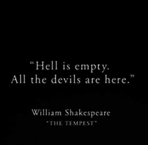 Hell is empty. All the devils are here - Shakespeare