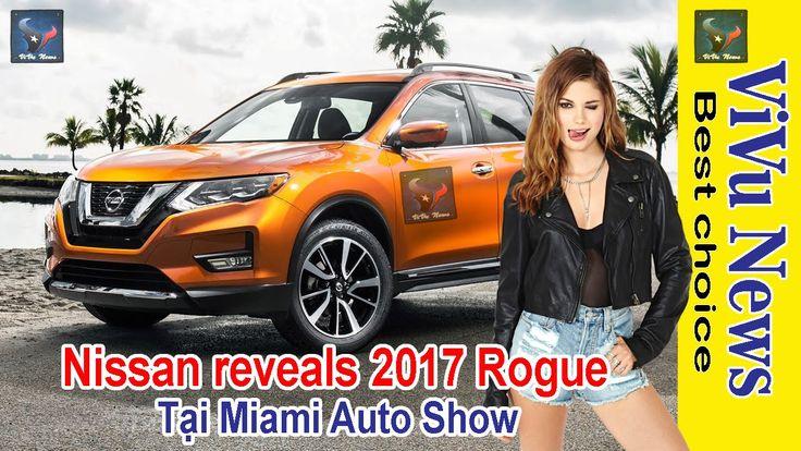 Xe 2016 | Nissan reveals 2017 Rogue trình làng Miami Auto Show | Tin tức...