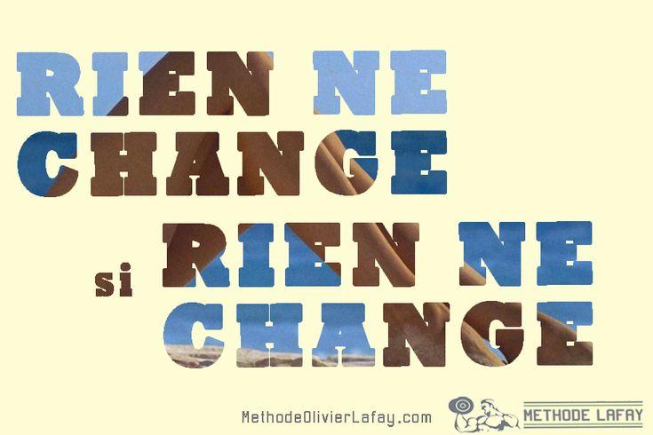Rien ne change si rien ne change #motivation #methodelafay #fairedusport #maigrir www.methodeolivierlafay.com