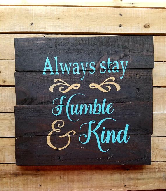Reclaimed Recycled Pallet Wood Art Sign Rustic Decor Always Stay Humble And Kind Inspirational Fixer Upper Wood Pallet Art Wood Pallets Painting On Pallet Wood