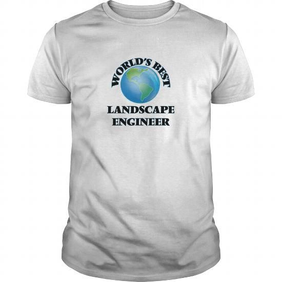 Cool World's Best Landscape Engineer T shirts #tee #tshirt #named tshirt #hobbie tshirts # Landscape Engineer