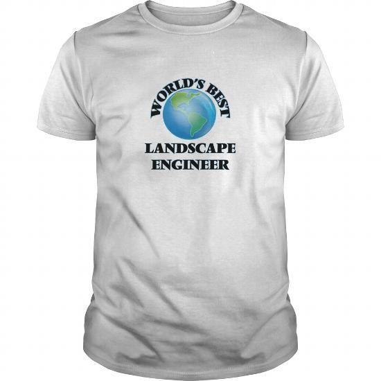 Cool World's Best Landscape Engineer T shirts #tee #tshirt #named tshirt #hobbie tshirts # Landscape Engineer