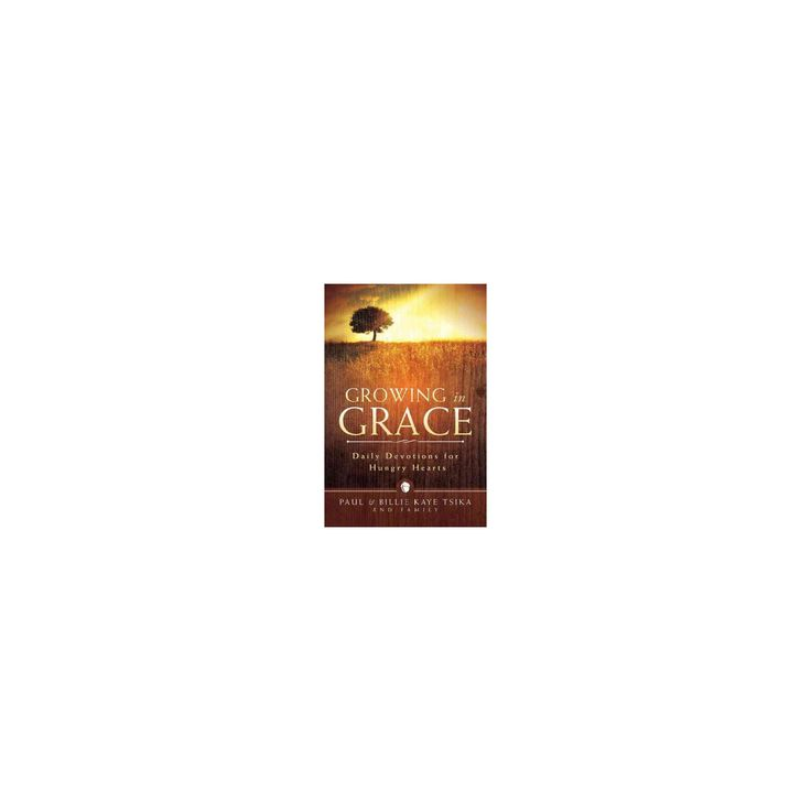 Growing in Grace : Daily Devotions for Hungry Hearts (Paperback) (Paul Tsika & Billie Kaye Tsika)