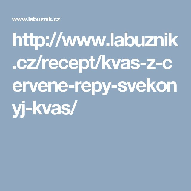http://www.labuznik.cz/recept/kvas-z-cervene-repy-svekonyj-kvas/