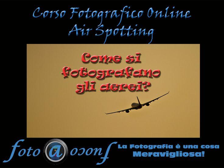 Foto a Fuoco : tecniche fotografiche e consigli. Come fare l'Air Spotting!