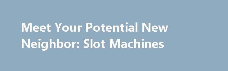 Meet Your Potential New Neighbor: Slot Machines http://casino4uk.com/2017/11/22/meet-your-potential-new-neighbor-slot-machines/  Meet Your Potential New Neighbor: Slot Machines Seiferus' Third Echelon – Ep 61: Slot Machine DesignsThe post Meet Your Potential New Neighbor: Slot Machines appeared first on Casino4uk.com.