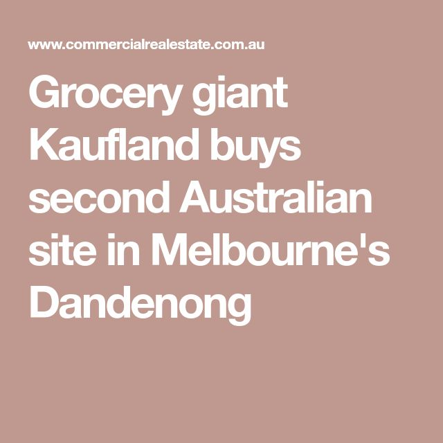Grocery giant Kaufland buys second Australian site in Melbourne's Dandenong