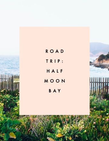 Road Trip: Half Moon Bay - Clementine Daily