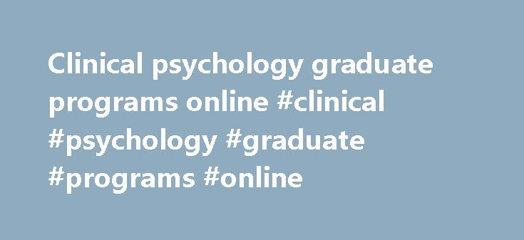 Clinical psychology graduate programs online #clinical #psychology #graduate #programs #online http://tanzania.nef2.com/clinical-psychology-graduate-programs-online-clinical-psychology-graduate-programs-online/  # Counselling Clinical Psychology (CCP) The Counselling and Clinical Psychology Program Structure: The Counselling and Clinical Psychology Program comprises two fields*: 1. Clinical and Counselling Psychology (MA, PhD) offered by OISE (described below). * A field is an identified…