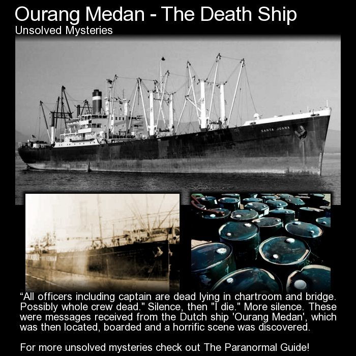 Ourang Medan - The Death Ship. Here is a strange and creepy story. The problem is that no one knows for sure if these events really took place... still a great story! http://www.theparanormalguide.com/blog/ourang-medan-the-death-ship