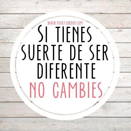 Si tienes la suerte de ser diferente, no cambies :)