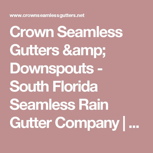 Crown Seamless Gutters & Downspouts - South Florida Seamless Rain Gutter Company | Half Round Gutters | Box Gutters - Home