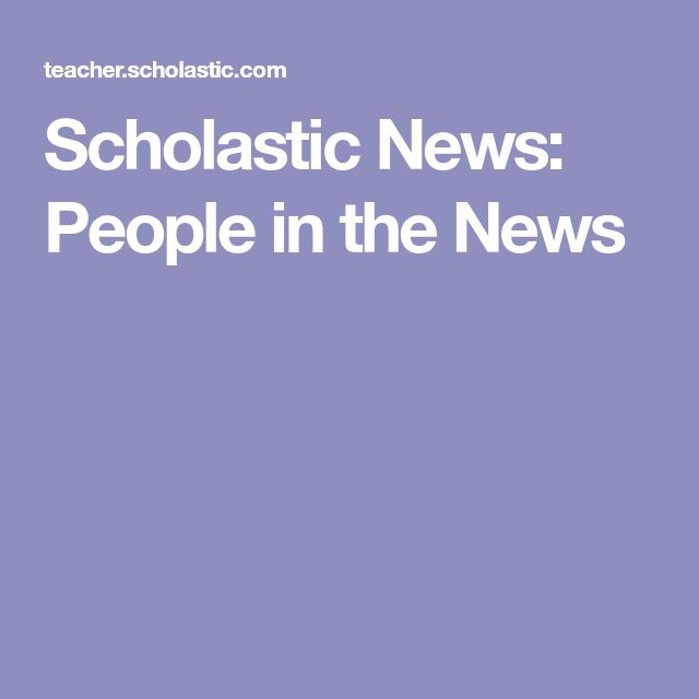 Scholastic News: People in the News
