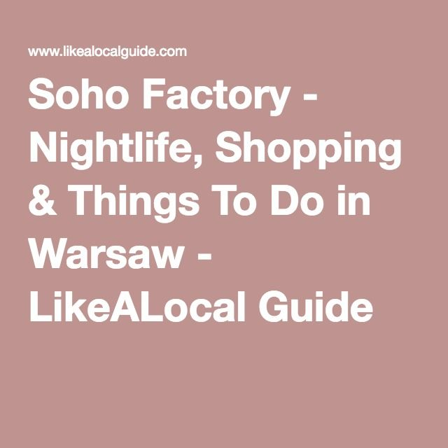 Soho Factory - Nightlife, Shopping & Things To Do in Warsaw - LikeALocal Guide