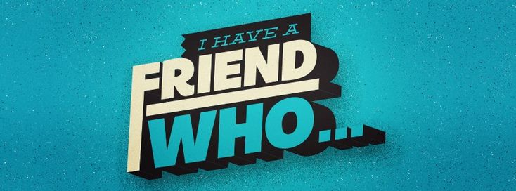 I Have a Friend Who