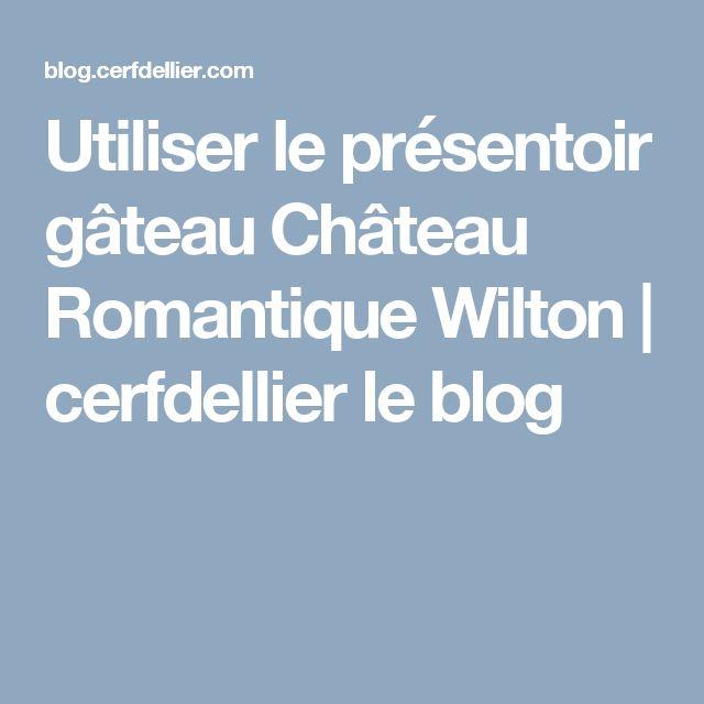 Utiliser le présentoir gâteau Château Romantique Wilton | cerfdellier le blog