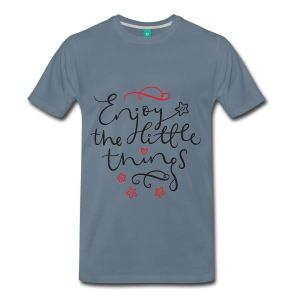 Enjoy The Little Things T-Shirts