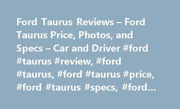 Ford Taurus Reviews – Ford Taurus Price, Photos, and Specs – Car and Driver #ford #taurus #review, #ford #taurus, #ford #taurus #price, #ford #taurus #specs, #ford #taurus #photos http://anchorage.nef2.com/ford-taurus-reviews-ford-taurus-price-photos-and-specs-car-and-driver-ford-taurus-review-ford-taurus-ford-taurus-price-ford-taurus-specs-ford-taurus-photos/  # Ford Taurus Ford Taurus 2016 Ford Taurus 2.0L EcoBoost An aging bull struggles to make a case for itself. 2017 Ford Taurus Ford…