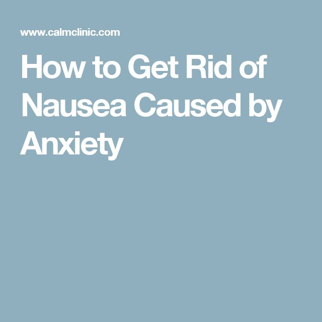 How to Get Rid of Nausea Caused by Anxiety