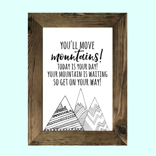 Free Printable inspired by Dr. Seuss - You'll Move Mountains! Today is your day! Your mountain is waiting so get on your way!
