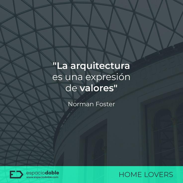 """""""La arquitectura es una expresión de valores"""" Norman Foster"""