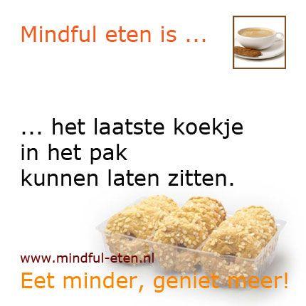 Mindful eten is ... het laatste koekje in het pak kunnen laten zitten. www.mindful-eten.nl