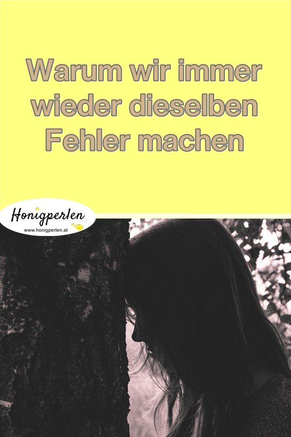 Immer wieder dieselben Fehler? Das ist der Grund #leben #psyche #psychologie #verletzung #kränkung #fehler #honigperlen #selbsthilfe #selbstliebe #mentaltraining