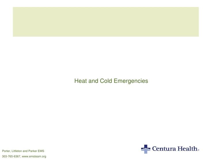 heat-and-cold-emergencies-for-ems by Porter, Littleton, Parker Emergency Medical Services via Slideshare