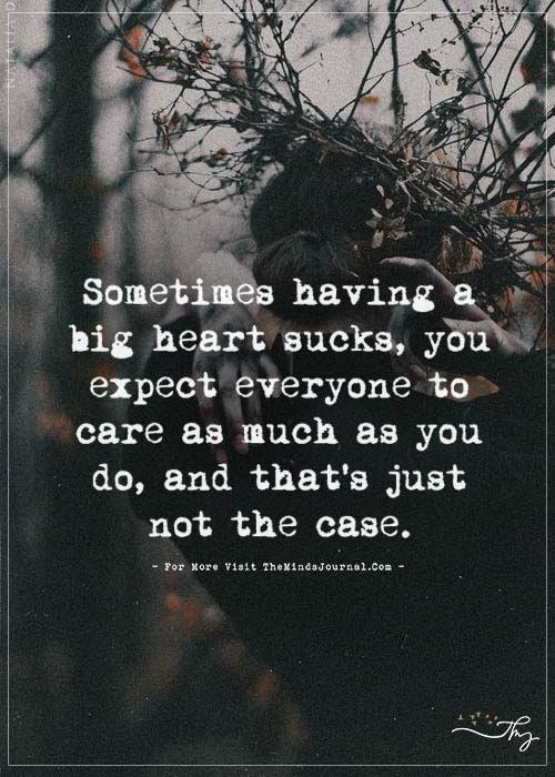 Sometimes having a big heart sucks, - https://themindsjournal.com/sometimes-having-a-big-heart-sucks/