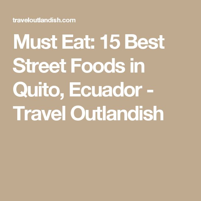 Must Eat: 15 Best Street Foods in Quito, Ecuador - Travel Outlandish