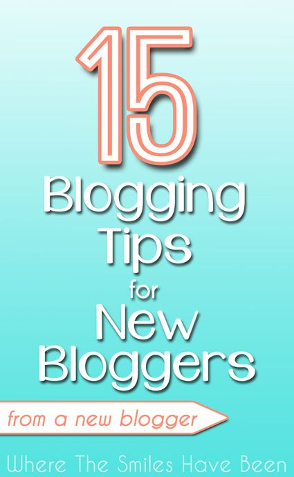 15 Blogging Tips for New Bloggers (from a New Blogger)   Where The Smiles Have Been