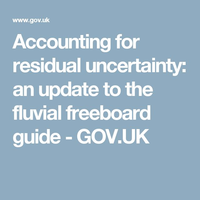 Accounting for residual uncertainty: an update to the fluvial freeboard guide - GOV.UK