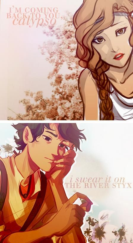 """I'm coming back for you calypso, I swear on the river Styx."" - Leo Valdez to Calypso"