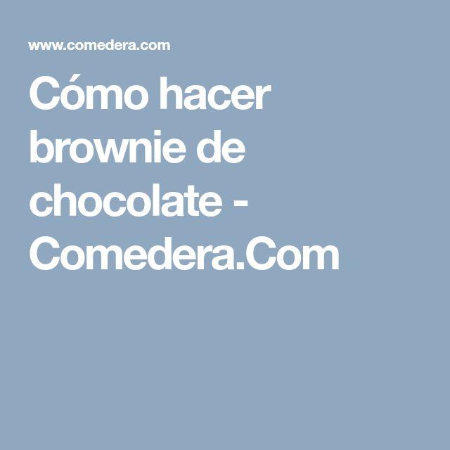 Cómo hacer brownie de chocolate - Comedera.Com