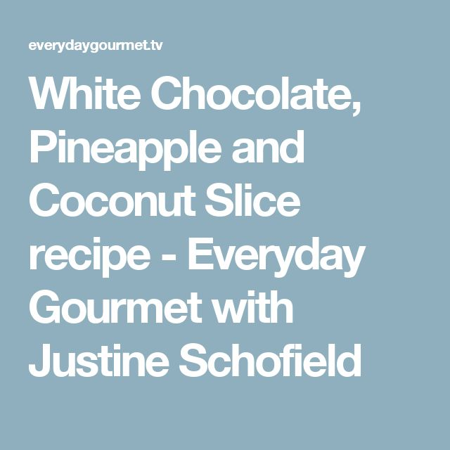White Chocolate, Pineapple and Coconut Slice recipe - Everyday Gourmet with Justine Schofield