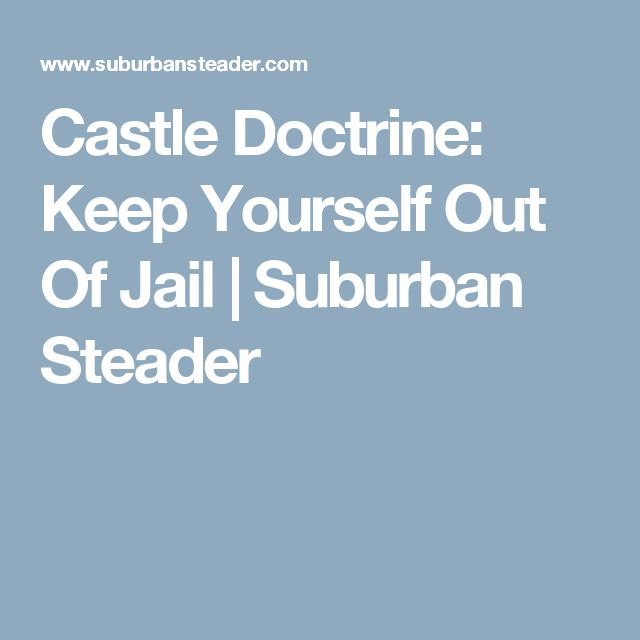 Castle Doctrine: Keep Yourself Out Of Jail | Suburban Steader
