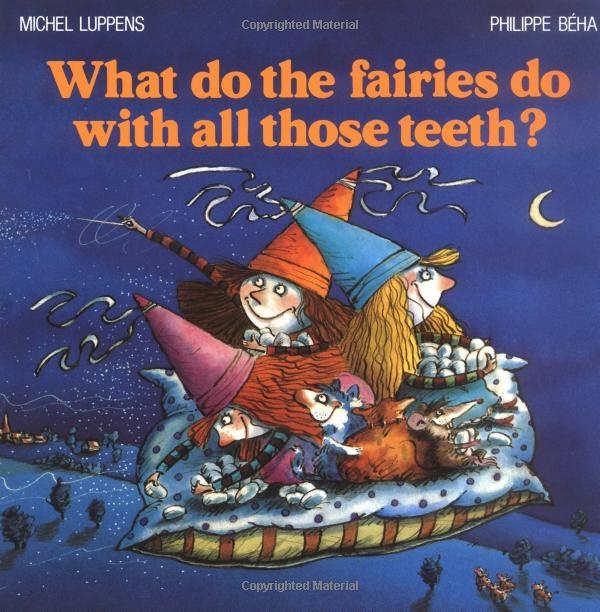 What Do the Fairies Do With All Those Teeth?: Michel Luppens,Philippe Beha: 9781552090022: Amazon.com: Books