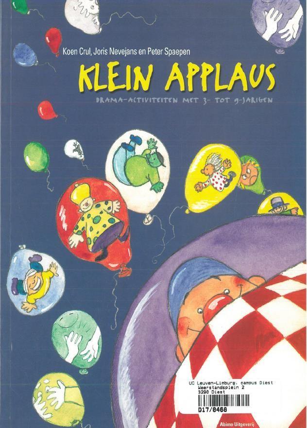 Klein applaus: drama-activiteiten met 3- tot 9-jarigen (2003). Koen Crul, Joris Nevejans en Peter Spaepen. Abimo Waasmunster.