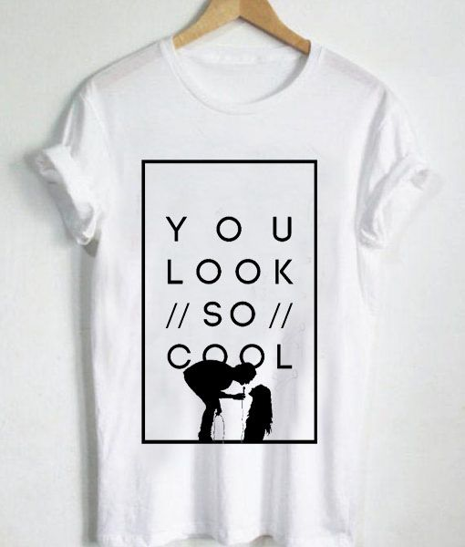 Unisex Premium Tshirt You look so cool The 1975, handmade by order with Screen printing or high-quality digital printing