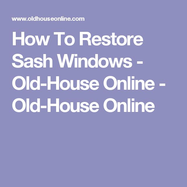 How To Restore Sash Windows - Old-House Online - Old-House Online