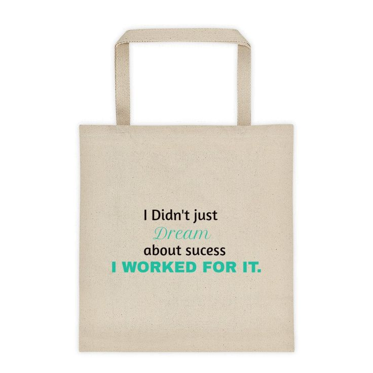 """I didn't just dream of becoming an entrepreneur, I worked for it"" Tote bag.   With its square bottom, this tote is perfect for carrying just about anything, from groceries to beach towels!"